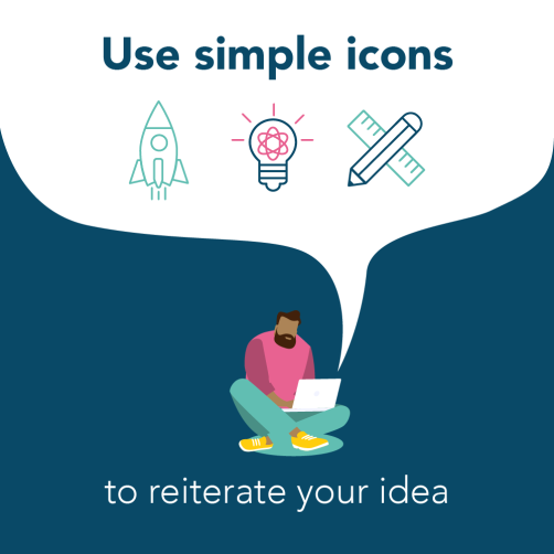 Use simple icons to reiterate your idea
